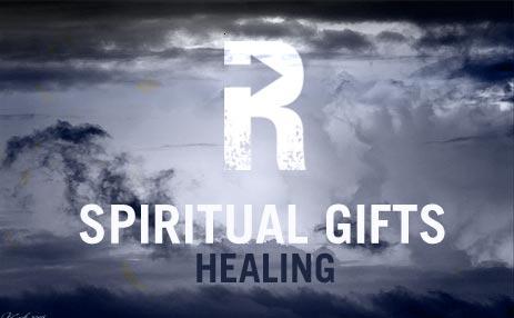 Spiritual Gifts: Healing | The Resurgence