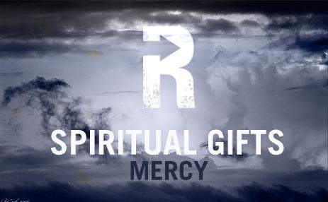 Spiritual Gifts: Mercy   The Resurgence
