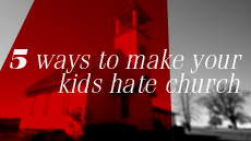 20110327_5-ways-to-make-your-kids-hate-church_medium_img