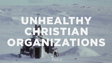20121018_considering-and-surviving-unhealthy-christian-organizations-part-3_medium_img