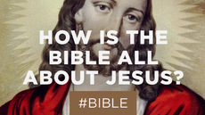 20130713_how-is-the-bible-all-about-jesus_medium_img
