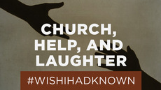 20130828_what-i-wish-i-d-known-about-church-asking-for-help-and-laughter_medium_img