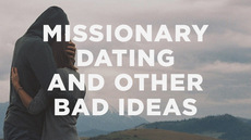 20140129_missionary-dating-and-other-bad-ideas_medium_img
