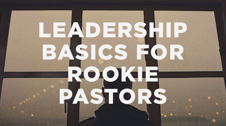 Leadership Basics for Rookie Pastors