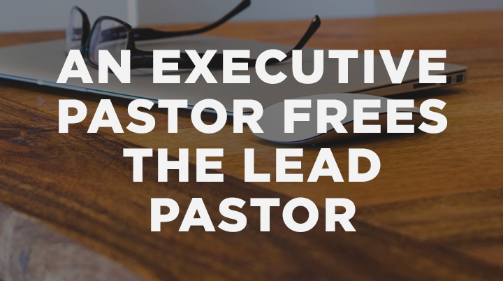 How an Executive Pastor Frees the Lead Pastor to Do What