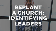 20140327_how-to-replant-a-church-part-8-identifying-recruiting-leaders_medium_img