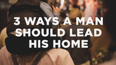 20140519_3-ways-a-man-should-lead-his-home_medium_img
