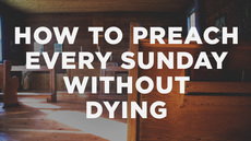 20140619_how-to-preach-every-sunday-without-dying_medium_img