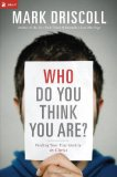 Who Do You Think You Are?: Finding Your True Identity in Christ by Mark Driscoll