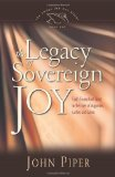 The Legacy of Sovereign Joy: God's Triumphant Grace in the Lives of Augustine, Luther, and Calvin (The Swans Are Not Silent) by John Piper