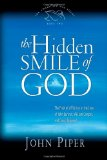 The Hidden Smile of God: The Fruit of Affliction in the Lives of John Bunyan, William Cowper, and David Brainerd (The Swans Are Not Silent) by John Piper