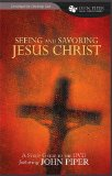 Seeing and Savoring Jesus Christ (John Piper Small Group) by John Piper
