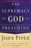 Supremacy of God in Preaching, The by John Piper